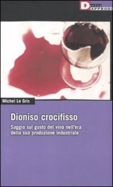 Dioniso crocefisso. Saggio sul gusto del vino nellepoca della sua produzione industriale.pdf