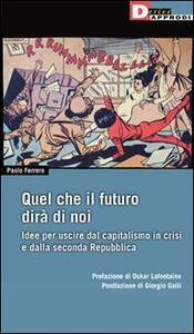 Libro Quel che il futuro dirà di noi. Idee per uscire dal capitalismo in crisi e dalla seconda Repubblica Paolo Ferrero