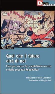 Lpgcsostenible.es Quel che il futuro dirà di noi. Idee per uscire dal capitalismo in crisi e dalla seconda Repubblica Image