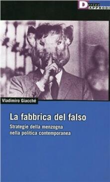 La fabbrica del falso. Strategie della menzogna nella politica contemporanea - Vladimiro Giacchè - copertina