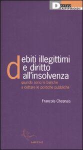 Libro Debiti illegittimi e diritto all'insolvenza. Quando sono le banche a dettare le politiche pubbliche François Chesnais
