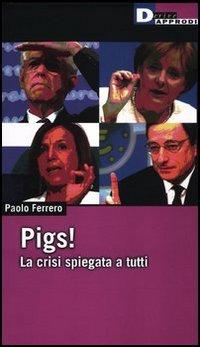 Pigs! La crisi spiegata a t...