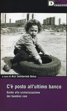 Cè un posto allultimo banco. Guida alla scolarizzazione dei bambini rom.pdf