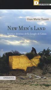 New men's land. Storia e destino della Jungle di Calais