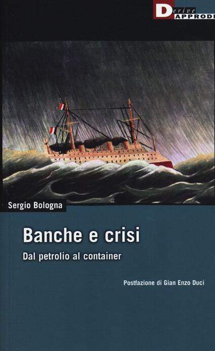 Banche e crisi. Dal petrolio al container - Sergio Bologna - copertina