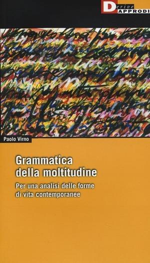 Grammatica della moltitudine. Per una analisi delle forme di vita contemporanee