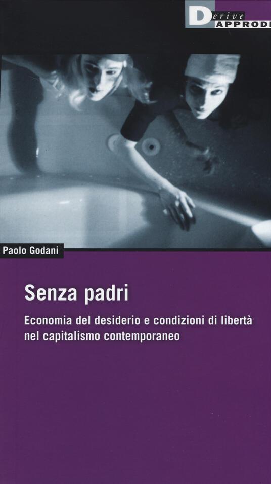 Senza padri. Economia del desiderio e condizioni di libertà nel capitalismo contemporaneo - Paolo Godani - copertina