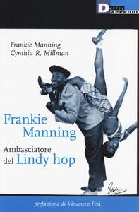 Frankie Manning: ambasciatore del Lindy Hop - Frankie Manning,Cynthia R. Millman - copertina