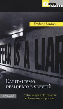 Grandtoureventi.it Capitalismo, desiderio e servitù. Antropologia delle passioni nel lavoro contemporaneo Image