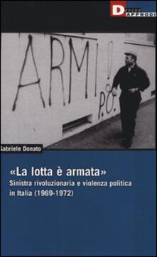 Grandtoureventi.it «La lotta è armata». Sinistra rivoluzionaria e violenza politica (1969-1972) Image