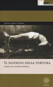 Libro Il silenzio della tortura. Contro un crimine estremo Marina Lalatta Costerbosa