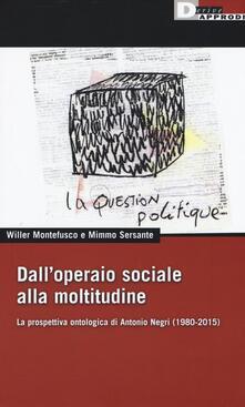Winniearcher.com Dall'operaio sociale alla moltitudine. La prospettiva ontologica di Antonio Negri (1980-2015) Image
