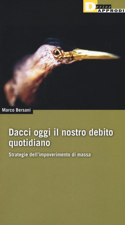 Dacci oggi il nostro debito quotidiano. Strategie dell'impoverimento di massa - Marco Bersani - copertina