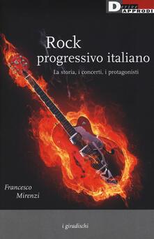Rock progressivo italiano. La storia, i concerti, i protagonisti - Francesco Mirenzi - copertina