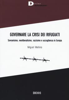 Governare la crisi dei rifugiati. Sovranismo, neoliberalismo, razzismo e accoglienza in Europa - Miguel Mellino - copertina