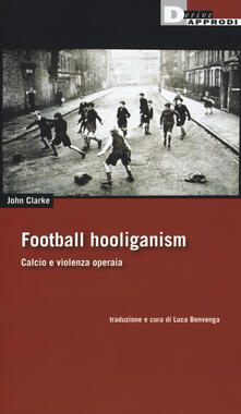 Football holiganism. Calcio e violenza operaia.pdf