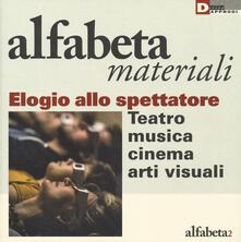 Elogio dello spettatore. Teatro, musica, cinema, arti visive.pdf