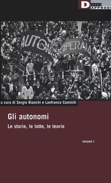 Gli autonomi. Le storie, le lotte, le teorie. Vol. 1.pdf
