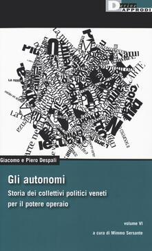 Criticalwinenotav.it Gli autonomi. Storia dei collettivi politici veneti per il potere operaio. Vol. 6 Image