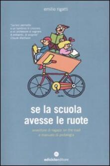 Associazionelabirinto.it Se la scuola avesse le ruote. Avventure di ragazzi on the road e manuale di pedalogia Image