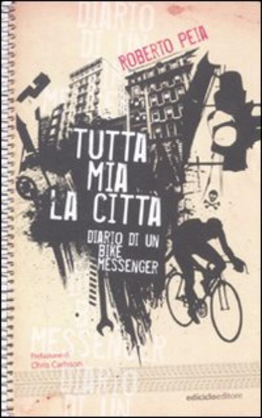 Tutta mia la città. Diario di un bike messenger - Roberto Peia - copertina