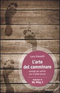 L' arte del camminare. Consigli per partire con il piede giusto - Luca Gianotti - copertina