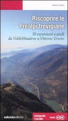 Winniearcher.com Riscoprire le Prealpi trevigiane. 30 escursioni a piedi da Valdobbiadene a Vittorio Veneto Image