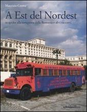 Copertina  A Est del Nordest : in spider alla conquista della Romania e altri racconti