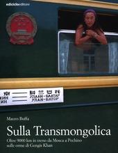 Copertina  Sulla Transmongolica : oltre 9000 km in treno da Mosca a Pechino sulle orme di Gengis Khan