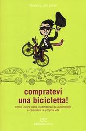 Compratevi una bicicletta! Come uscire dalla dipendenza da automobile e cambiare la propria vita