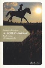 La libertà del cavalcare. Piccolo trattato sul viaggio a cavallo
