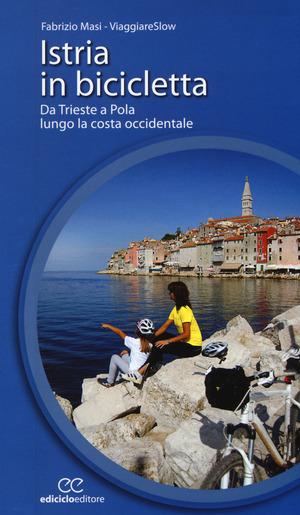 Istria in bicicletta. Da Trieste a Pola lungo la costa occidentale