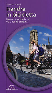 Equilibrifestival.it Fiandre in bicicletta. Itinerari tra città d'arte, vie d'acqua e natura Image