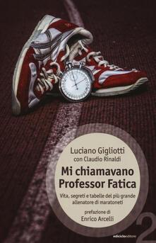 Mi chiamavano professor Fatica. Vita, segreti e tabelle del più grande allenatore di maratoneti.pdf