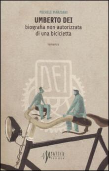 Umberto Dei. Biografia non autorizzata di una bicicletta - Michele Marziani - copertina