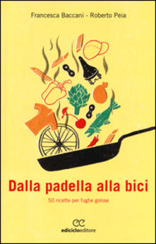 Voluntariadobaleares2014.es Dalla padella alla bici. 50 ricette per fughe golose Image