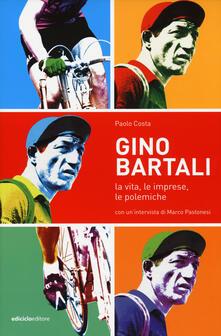 Gino Bartali. La vita, le imprese, le polemiche.pdf