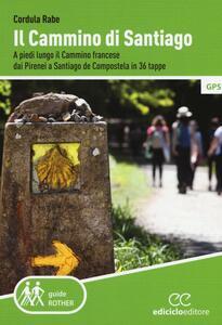 Il cammino di Santiago. A piedi lungo il cammino francese dai Pirenei a Santiago de Compostela in 36 tappe