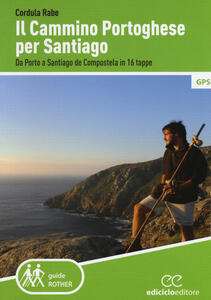 Il cammino di Santiago. Da Porto a Santiago de Compostela in 16 tappe