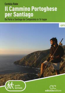 Il cammino di Santiago. Da Porto a Santiago de Compostela in 16 tappe.pdf