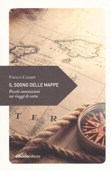 Il sogno delle mappe. Piccole annotazioni sui viaggi - Paolo Ciampi - copertina