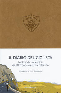 Il diario del ciclista. Le 30 sfide imperdibili da affrontare una volta nella vita