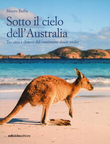 Mercatinidinataletorino.it Sotto il cielo dell'Australia. Tra città e deserti del continente down under Image