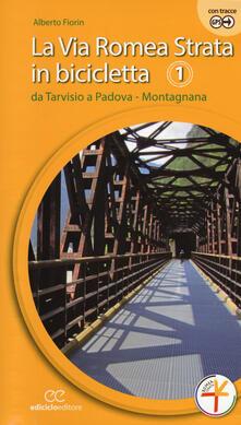 Squillogame.it La via Romea Strata in bicicletta. Ediz. a spirale. Vol. 1: Da Tarvisio a Padova. Montagnana. Image