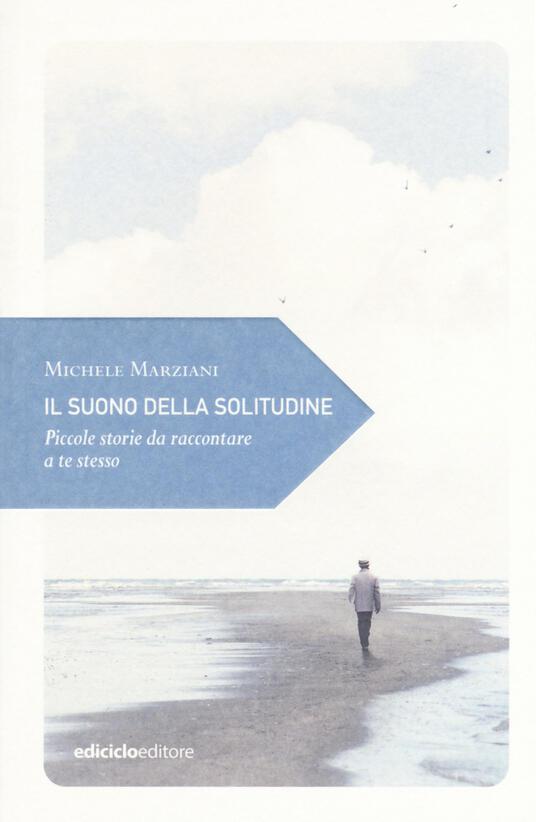 Il suono della solitudine. Piccole storie da raccontare a te stesso - Michele Marziani - copertina