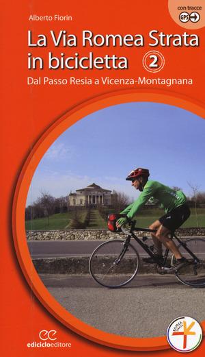 La via Romea Strata in bicicletta. Ediz. a spirale. Vol. 2: Dal Passo Resia a Vicenza-Montagnana.