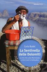 La sentinella delle Dolomiti. La mia vita sulla Marmolada