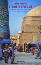 Copertina  Ai confini dell'Asia : avventure e incontri tra zar, sultani e maioliche
