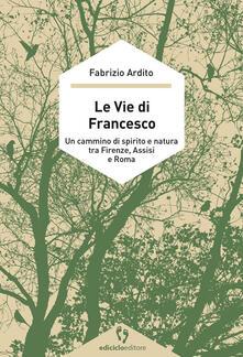 Listadelpopolo.it Le vie di Francesco. Un cammino di spirito e natura tra Firenze, Assisi e Roma Image