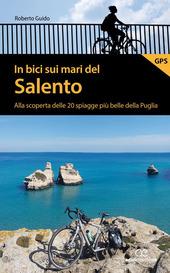 Copertina  In bici sui mari del Salento : alla scoperta delle 20 spiagge più belle della Puglia